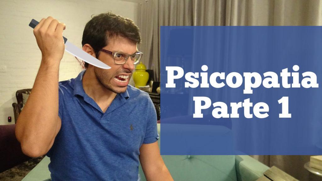 Psicopatia - parte 1