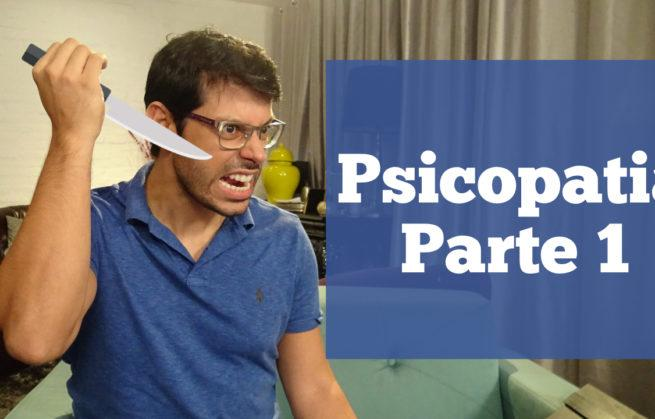 Psicopatia – parte 1