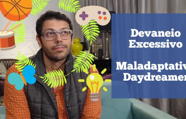 Devaneio excessivo  (Maladaptative Daydreamer)
